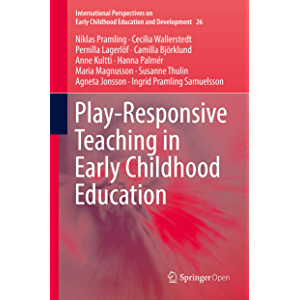 Play-Responsive Teaching in Early Childhood Education (International Perspectives on Early Childhood Education and…