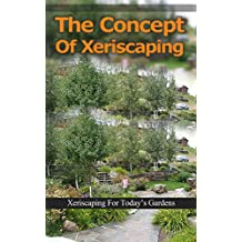 The Concept of Xeriscaping: Xeriscaping for Today's Gardens