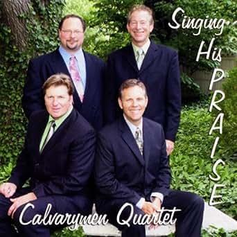 Singing His Praise By Calvarymen Quartet On Amazon Music