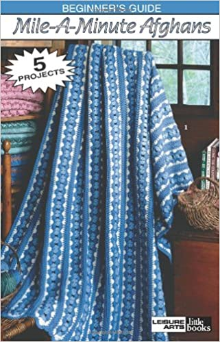 Beginner's Guide MileAMinute Afghans To Crochet Leisure Arts Beauteous Mile A Minute Afghan Pattern