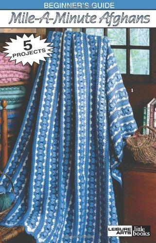Mile A Minute Crochet - Beginner's Guide Mile-A-Minute Afghans to Crochet (Leisure Arts #75010) (Leisure Arts Little Books)