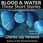 Blood and Water: Three Short Stories | Charles Jay Harwood