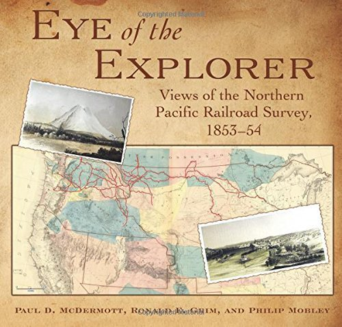 Eye of the Explorer: Views of the Northern Pacific Railroad Survey 1853-54 by Paul D. McDermott - Mountain View Shopping Mall