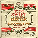 Tom Swift and His Electric Locomotive: To Miles a Minute on the Rails | Victor Appleton
