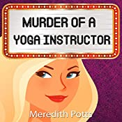 Murder of a Yoga Instructor: Hope Hadley Cozy Mystery Series, Book 3 | Meredith Potts