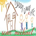Daddy, Daddy and Me Audiobook by Sean Michael Narrated by Thomas Hoffman
