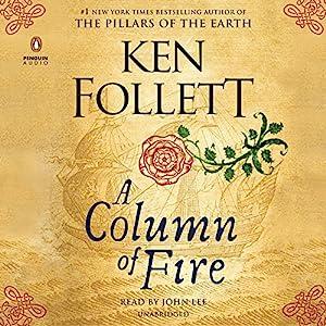 A Column of Fire Hörbuch von Ken Follett Gesprochen von: John Lee