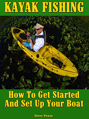 KAYAK FISHING: How to get started and set up your boat by [Pease, Steve]