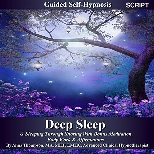Deep Sleep Guided Self Hypnosis: & Sleeping Through Snoring With Bonus Meditation, Body Work & Affirmations Tracks - Anna Thompson