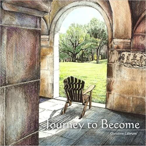 Book Journey to Become: Deep listening leads to a greater self-awareness, invitation to surrender and trust, and intimacy with God by Mrs. Christine E. Labrum (2013-10-13)