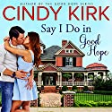 Say I Do in Good Hope: A Good Hope Novel, Book 5 Audiobook by Cindy Kirk Narrated by Amy McFadden