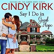 Say I Do in Good Hope: A Good Hope Novel, Book 5 | Cindy Kirk