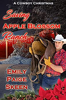 Saving Apple Blossom Ranch (A Cowboy Christmas) by [Skeen, Emily Paige]