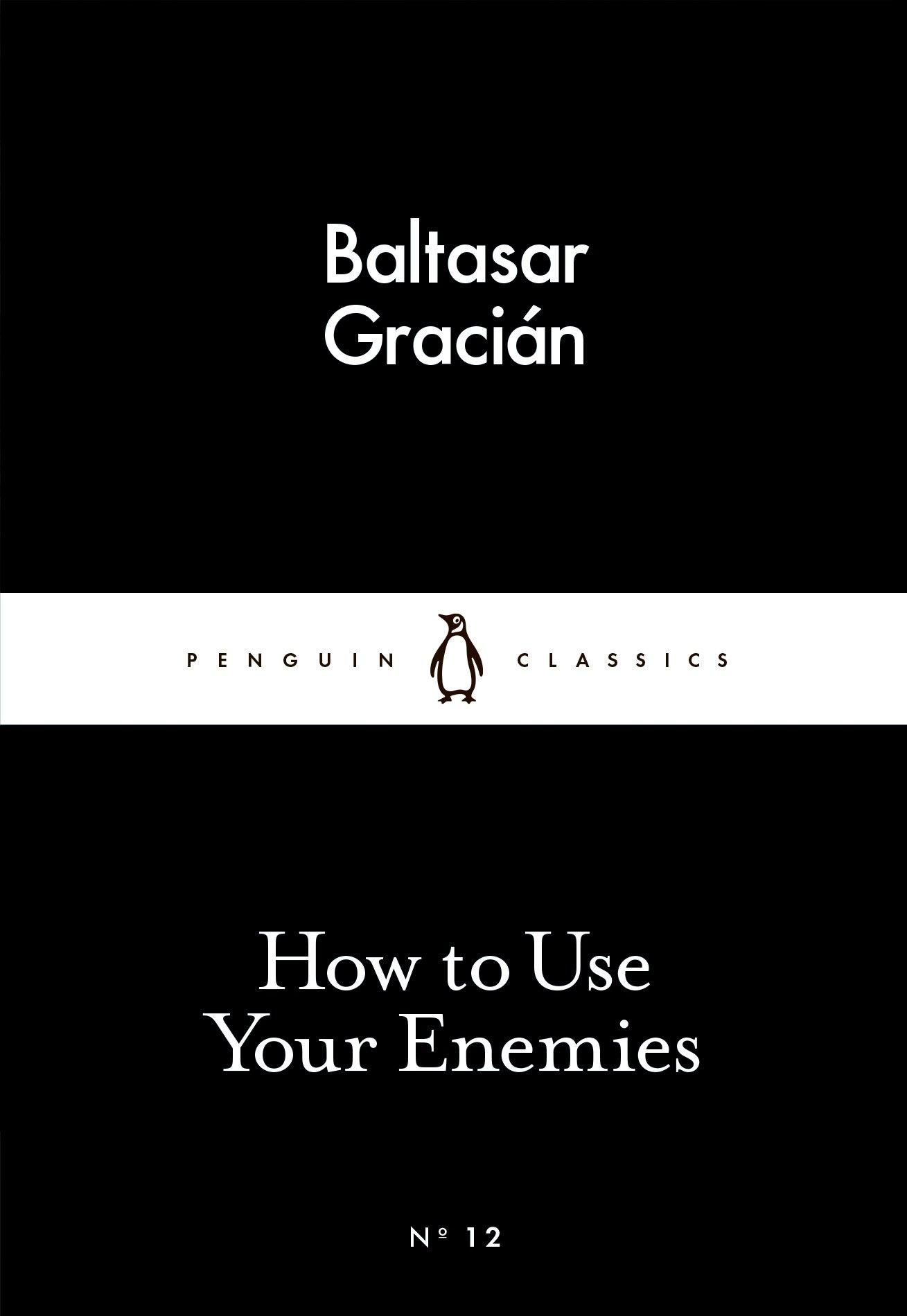 Little Black Classics How To Use Your Enemies Penguin Baltasar Gracian 9780141398273 Amazon Books