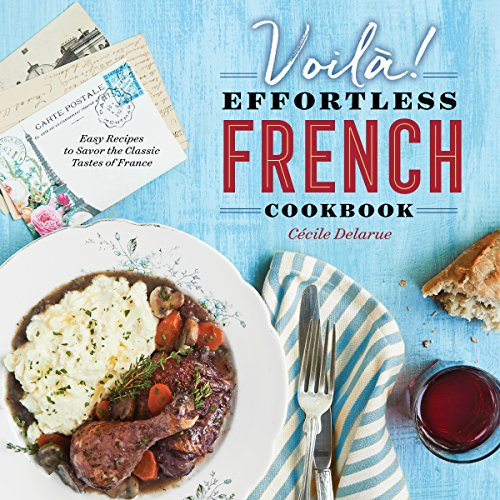 Voilà!: The Effortless French Cookbook: Easy Recipes to Savor the Classic Tastes of France by Cécile Delarue