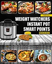 Weight Watchers Instant Pot Smart Points Cookbook: 101 Delicious And Easy Weight Watchers Smart Points Recipes For Your Instant Pot To Fast Weight Loss And Improve Your Lifestyle( Fat Loss Cookbook)