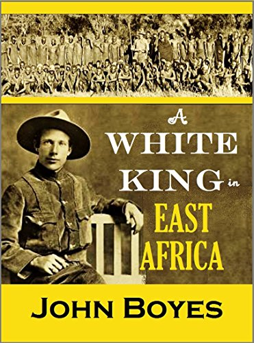 \PDF\ A White King In East Africa: The Remarkable Adventures Of John Boyes, Trader And Soldier Of Fortune, Who Became King Of The Savage Wa-Kikuyu (1912). Mundo Press Canada Gestapo during stacked