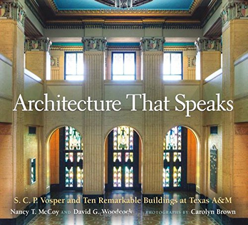 Architecture That Speaks: S. C. P. Vosper and Ten Remarkable Buildings at Texas A&M (Centennial Series of the Association of Former Students, Texas A&M - Am S G