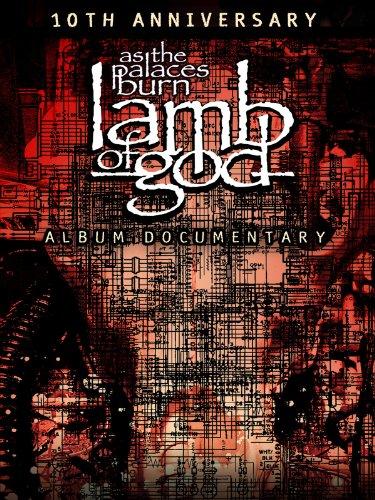 Lamb of God: The Making of As The Palaces Burn - Burns Lamb