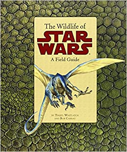 the wildlife of star wars a field guide