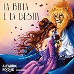 La Bella e la Bestia e altre fiabe: Beauty and the Beast | Jeanne-Marie Laprince de Beaumont,Charles Perrault,Jean De La Fontane