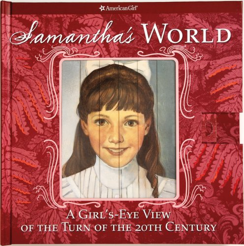 Samantha's World: A Girl's-eye View of the Turn of the Century (American Girl)