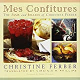 Mes Confitures: The Jams and Jellies of Christine Ferber by Christine Ferber (2002-09-01)