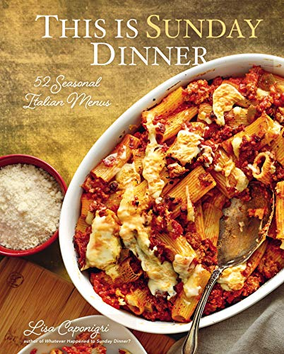 This Is Sunday Dinner: 52 Seasonal Italian Menus ()