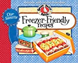 Our Favorite Freezer-Friendly Recipes Cookbook: Scrumptious, hearty recipes to make ahead and freeze...no more worries about what's for dinner! (Our Favorite Recipes Collection)