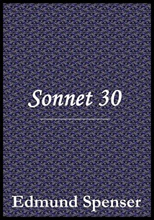 edmund spenser sonnet 30 Sonnet 30 sonnet 75 poetry by edmund spenser meet the author edmund spenser 1552 -1599 did you know edmund spenser    • worked as a servant to pay for his room and board at college wrote a satire that was censored because it insulted queen elizabeth i and other english notables.