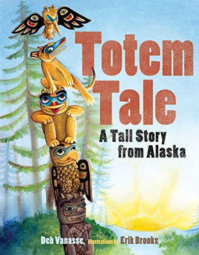 Totem Tale: A Tall Story from Alaska (PAWS IV) (American Native Poles Indian Totem)
