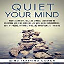 Quiet Your Mind: Reduce Anxiety, Relieve Stress, Learn How to Meditate and Find Inner Peace with Guided Meditation, Self Hypnosis, Affirmations and Mindfulness Training Speech by  Mind Training Coach Narrated by  Mind Training Coach