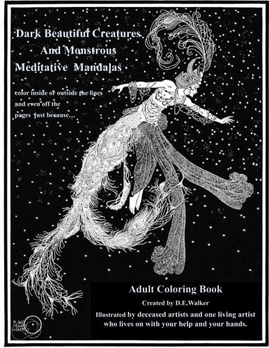 Dark Beautiful Creatures And Monstrous Meditative Mandalas: Adult Coloring Book: Dark Beautiful Creatures And Monstrous Meditative Mandalas: Adult Coloring Book by CreateSpace Independent Publishing Platform