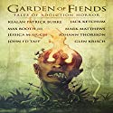Garden of Fiends: Tales of Addiction Horror Audiobook by Mark Matthews, Jack Ketchum, Jessica McHugh, John F.D. Taff, Kealan Patrick Burke Narrated by Rick Gregory
