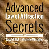 Advanced Law of Attraction Secrets: 7 Unheard of Absolutely Amazing Techniques to Activate the Law of Attraction