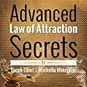 Advanced Law of Attraction Secrets: 7 Unheard of Absolutely Amazing Techniques to Activate the Law of Attraction Audiobook by Jacob Elliot, Michelle Minzghor Narrated by Erin Fossa