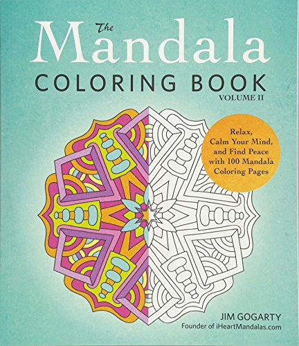 The Mandala Coloring Book Volume II Relax Calm Your Mind and Find Peace 100 Pages Teen Adults Relaxation Creativity Nice Beautiful Designs -