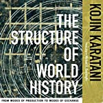 The Structure of World History: From Modes of Production to Modes of Exchange | Kojin Karatani