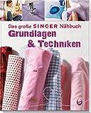 Das große SINGER Nähbuch Grundlagen & Techniken