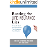 Busting the Life Insurance Lies: 38 Myths and Misconceptions That Sabotage Your Wealth (Busting the Money Myths Book…