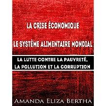 La Crise Économique : Système Alimentaire Mondial – Lutte Contre La Pauvreté, La Pollution Et La Corruption (French Edition)