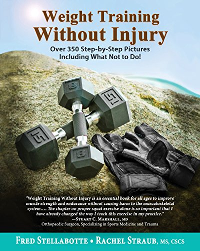 Weight Training Without Injury: Over 350 Step-by-Step Pictures Including What Not to Do! by [Stellabotte, Fred, Straub, Rachel]