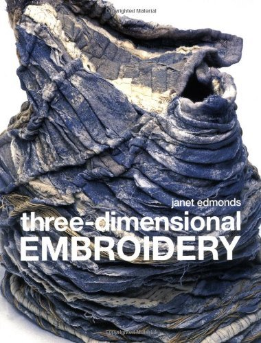 Three-Dimensional Embroidery by Janet Edmonds (2009-08-04)