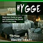 Hygge: Beginner's Guide to Learn and Understand the Danish Art of Cozy Living | Daniel Pratt