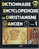 Dictionnaire encyclopédique du christianisme ancien, tome 1, A-I