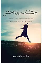 Grace for the Children: Finding Hope in the Midst of Child and Adolescent Mental Illness Paperback