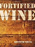 Fortified Wine: The Essential Guide to American Port-Style and Fortified Wine
