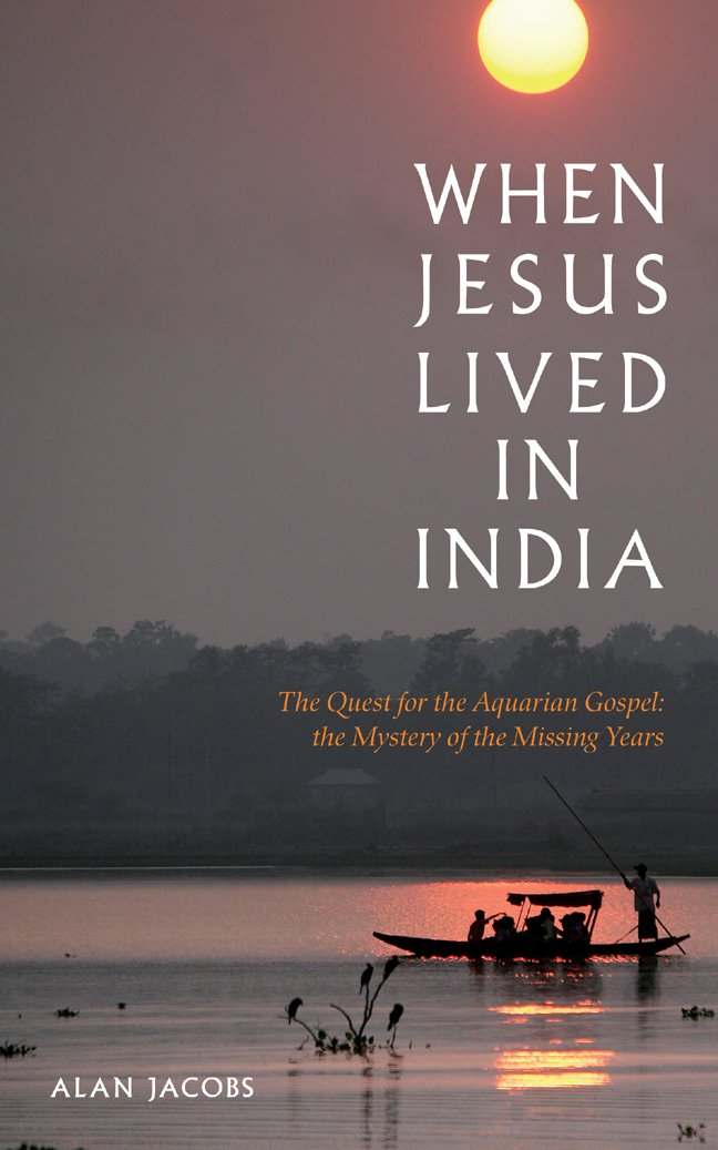 When Jesus Lived in India: The Quest for the Aquarian Gospel: The Mystery of the Missing Years PDF