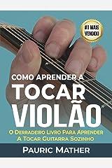 Como Aprender a Tocar Violão: O Melhor Livro Para Aprender a Tocar Violão Sozinho (Portuguese Edition) Kindle Edition