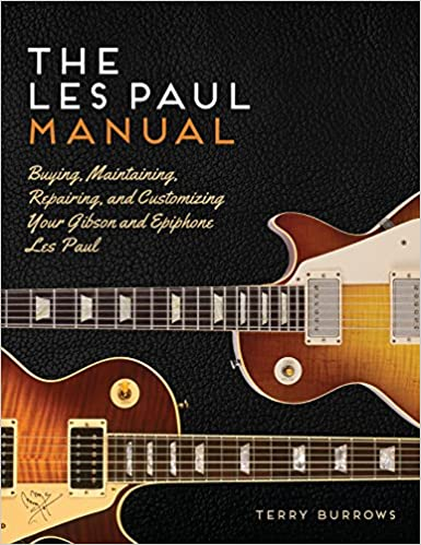 Book The Les Paul Manual: Buying, Maintaining, Repairing, and Customizing Your Gibson and Epiphone Les Paul